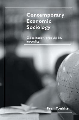 Contemporary Economic Sociology: Globalization, Production, Inequality