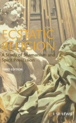 Ecstatic Religion: A Study of Shamanism and Spirit Possession