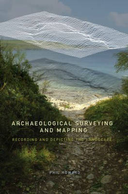 Archaeological Surveying and Mapping: Recording and Depicting the Landscape