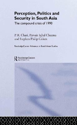 Perception, Politics and Security in South Asia: The Compound Crisis of 1990