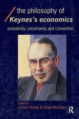 The Philosophy of Keynes' Economics: Probability, Uncertainty and Convention