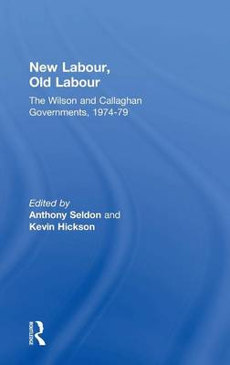 New Labour, Old Labour: The Wilson and Callaghan Governments 1974-1979