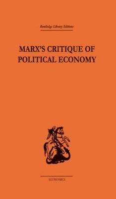 Marx's Critique of Political Economy: Intellectual Sources and Evolution: Volume 1