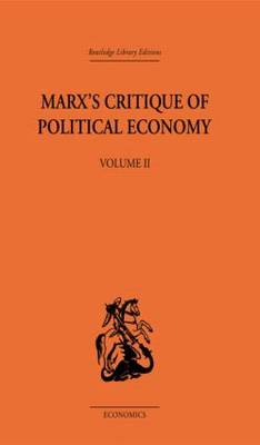 Marx's Critique of Political Economy: Intellectual Sources and Evolution: Volume 2