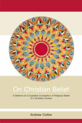 On Christian Belief: A Defence of a Cognitive Conception of Religious Belief in a Christian Context