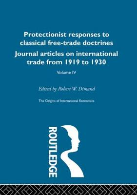 The Origins of International Economics: v. 4: Protectionist Responses to Classical Free-trade Doctrines: Journal Articles on International Trade from 1919 to 1930