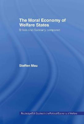 The Moral Economy of Welfare States: Britain and Germany Compared