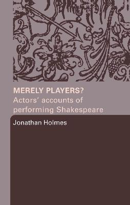 Merely Players?: Actors' Accounts of Performing Shakespeare