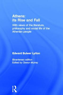 Athens: Its Rise and Fall: With Views of the Literature, Philosophy, and Social Life of the Athenian People