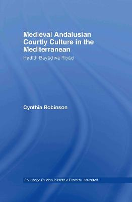 Medieval Andalusian Courtly Culture in the Mediterranean: Hadith Bayad Wa Riyad