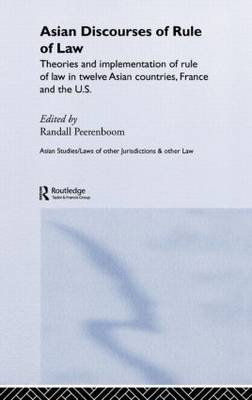 Asian Discourses of Rule of Law: Theories and Implementation of Rule of Law in Twelve Asian Countries, France, and the U.S.