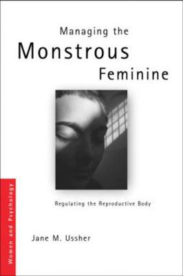 Managing the Monstrous Feminine: Regulating the Reproductive Body