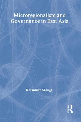 Microregionalism and Governance in East Asia