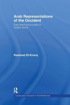 Arab Representations of the Occident: East-West Encounters in Arabic Fiction