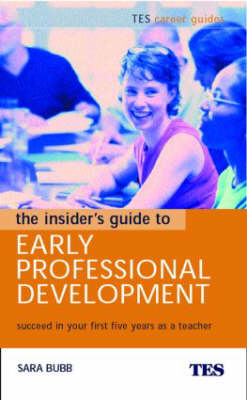 The Insider's Guide to Early Professional Development: Succeed in Your First Five Years as a Teacher