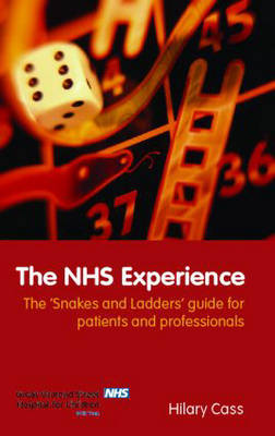 The NHS Experience: The 'Snakes and Ladders' Guide for Patients and Professionals