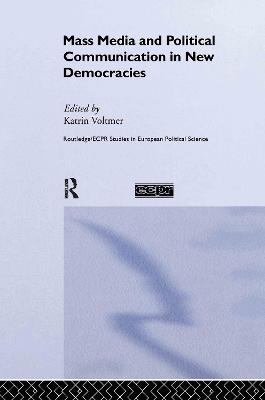 Mass Media and Political Communication in New Democracies