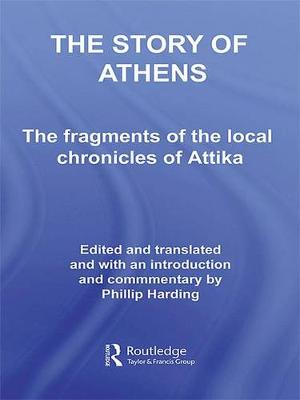 The Story of Athens: The Fragments of the Local Chronicles of Attika