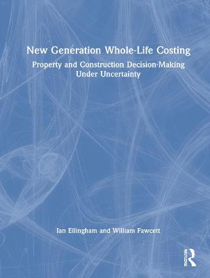 New Generation Whole-Life Costing: Property and Construction Decision-Making Under Uncertainty