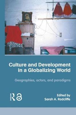 Culture and Development in a Globalizing World: Geographies, Actors and Paradigms
