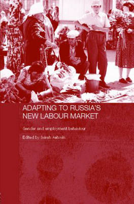 Adapting to Russia's New Labour Market: Gender and Employment Behaviour
