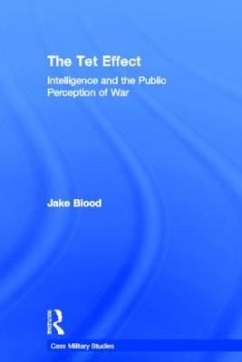 The Tet Effect: Intelligence and the Public Perception of War