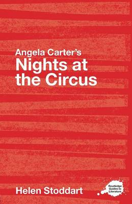 Angela Carter's Nights at the Circus: A Routledge Study Guide