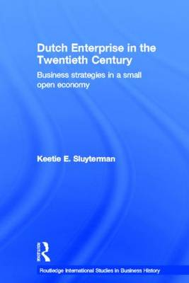 Dutch Enterprise in the 20th Century: Business Strategies in Small Open Country