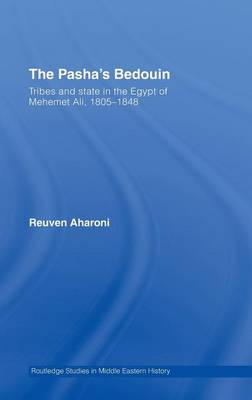 The Pasha's Bedouin: Tribes and State in the Egypt of Mehemet Ali, 1805-1848