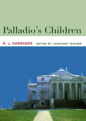Palladio's Children: Essays on Everyday Environment and the Architect