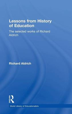 Lessons from History of Education: The Selected Works of Richard Aldrich