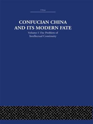 Confucian China and its Modern Fate: Volume One: The Problem of Intellectual Continuity