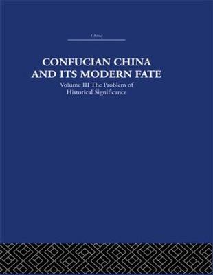 Confucian China and its Modern Fate: Volume Three: The Problem of Historical Significance