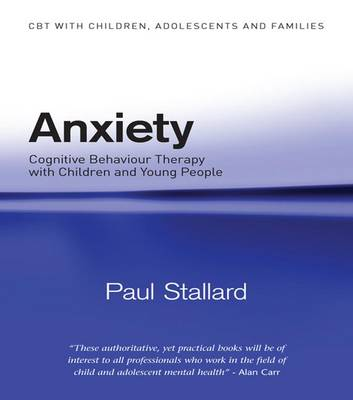 Anxiety: Cognitive Behaviour Therapy with Children and Young People