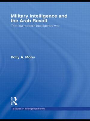 Military Intelligence and the Arab Revolt: The First Modern Intelligence War