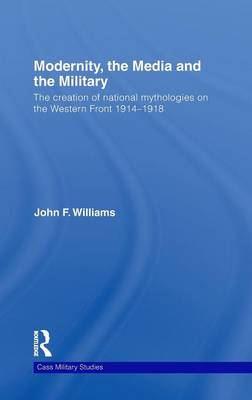 Modernity, the Media and the Military: The Creation of National Mythologies on the Western Front 1914-1918