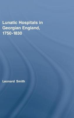 Lunatic Hospitals in Georgian England, 1750-1830