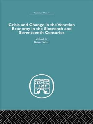 Crisis and Change in the Venetian Economy in the Sixteenth and Seventeenth Centuries