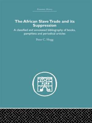 African Slave Trade and Its Suppression: A Classified and Annotated Bibliography of Books, Pamphlets and Periodical Articles