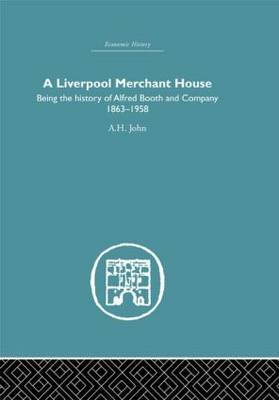 A Liverpool Merchant House: Being the History of Alfreed Booth & Co. 1863-1959