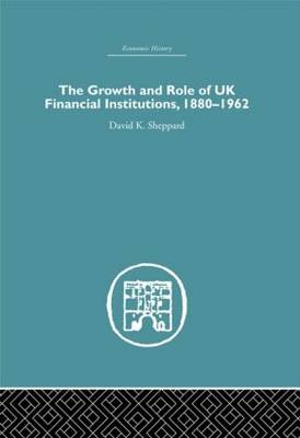 The Growth and Role of UK Financial Institutions, 1880-1966