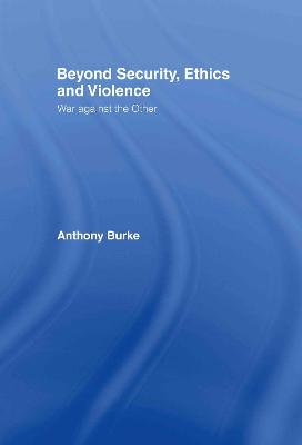 Beyond Security, Ethics and Violence: War Against the Other