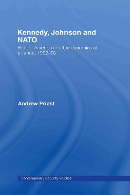 Kennedy, Johnson and NATO: Britain, America and the Dynamics of Alliance, 1962-68