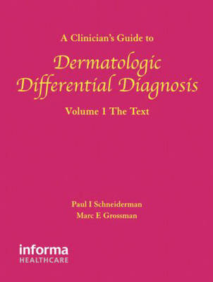 A Clinician's Guide to Dermatologic Differential Diagnosis: Volume 1: The Text