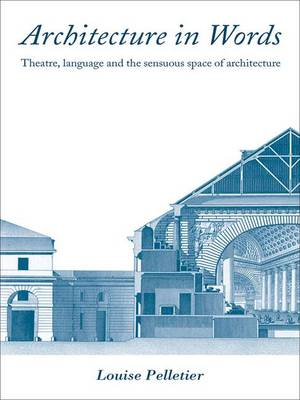 Architecture in Words: Theatre, Language and the Sensuous Space of Architecture