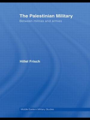 The Palestinian Military: Between Militias and Armies