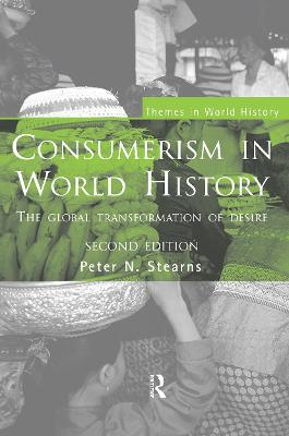 Consumerism in World History: The Global Transformation of Desire