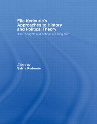 Elie Kedourie's Approaches to History and Political Theory: 'The Thoughts and Actions of Living Men'