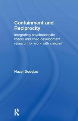 Containment and Reciprocity: Integrating Psychoanalytic Theory and Child Development Research for Work with Children