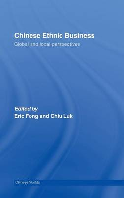 Chinese Ethnic Business: Global and Local Perspectives
